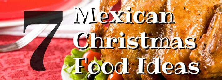 Mexican Christmas.Getting Festive With 7 Mexican Christmas Food Ideas