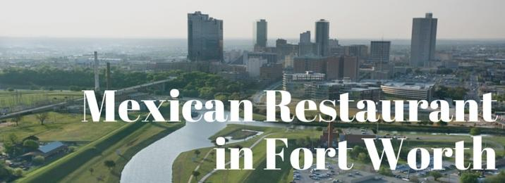 Where to find the best Mexican food in Fort Worth