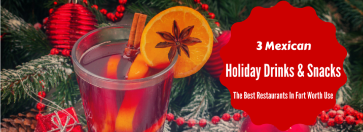 3-Mexican-Holiday-Drinks-&-Snacks-The-Best-Restaurants-In-Fort-Worth-Use