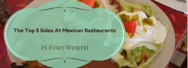 The-Top-5-Sides-At-Mexican-Restaurants-In-Fort-Worth