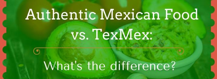 Authentic Mexican Food vs. TexMex- What's the difference- (1)