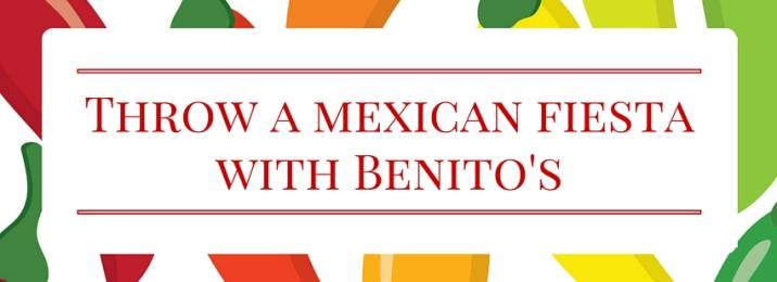 Throw a mexican fiesta with Benito's1