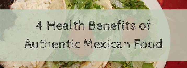 4 Health Benefits of Authentic Mexican Food