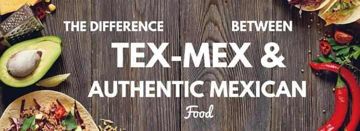 tex-mex vs. authentic mexican food