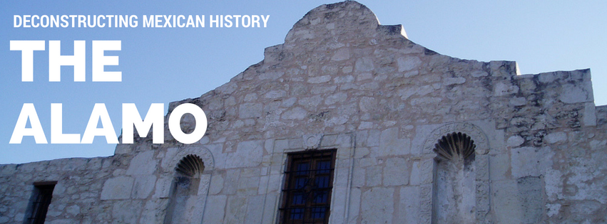 The Alamo Deconstructing Mexican History