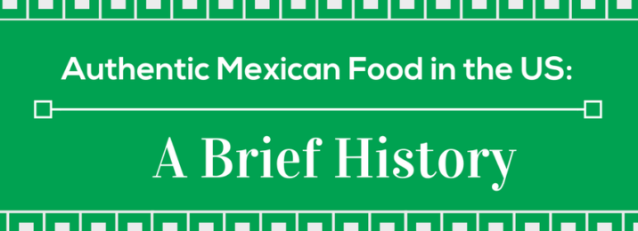 a-brief-history-of-authentic-mexican-food-in-the-united-states